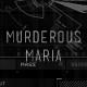 MURDEROUS MARIA